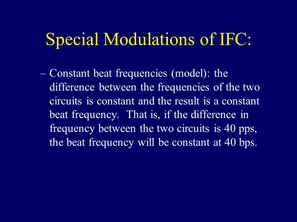 Special Modulations of IFC: –Constant beat frequencies (model): the difference between the frequencies of the two circuits is constant and the result