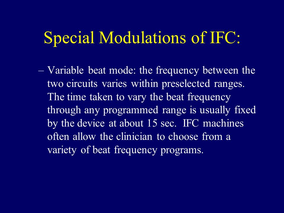 Special Modulations of IFC: –Variable beat mode: the frequency between the two circuits varies within preselected ranges. The time taken to vary the b