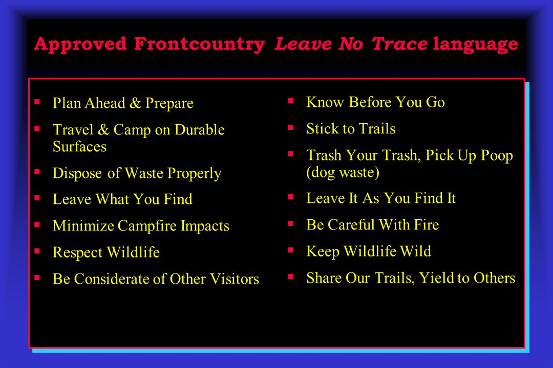 Approved Frontcountry Leave No Trace language Plan Ahead & Prepare Travel & Camp on Durable Surfaces Dispose of Waste Properly Leave What You Find Min