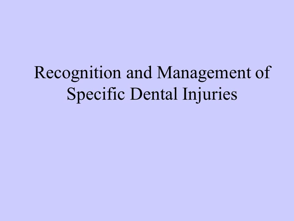 Recognition and Management of Specific Dental Injuries