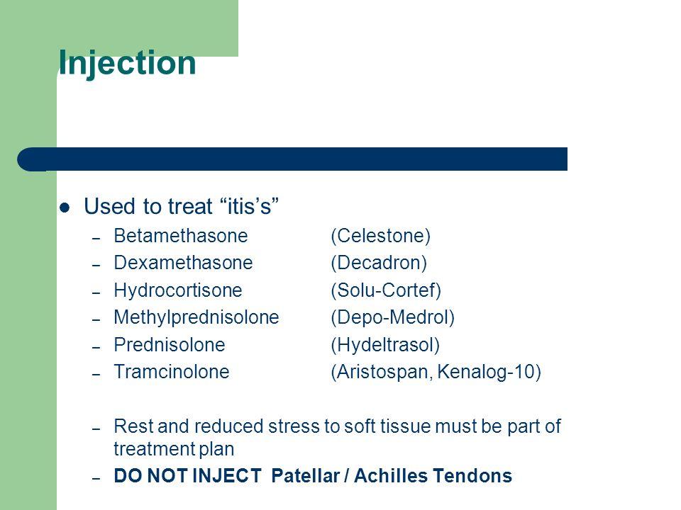 Injection Used to treat itiss – Betamethasone (Celestone) – Dexamethasone (Decadron) – Hydrocortisone (Solu-Cortef) – Methylprednisolone (Depo-Medrol)
