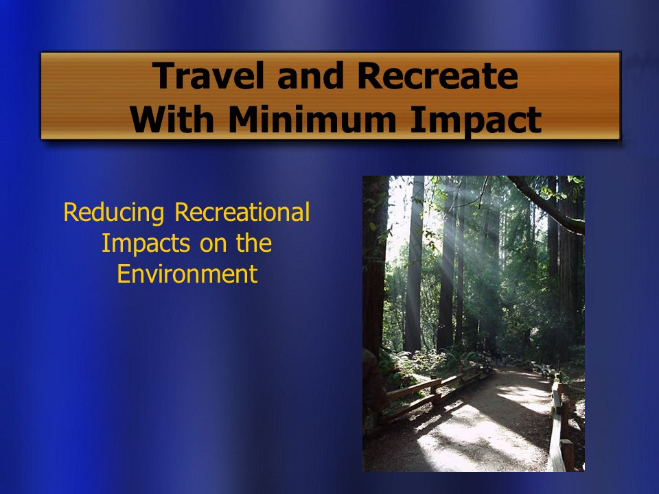 Travel and Recreate With Minimum Impact Reducing Recreational Impacts on the Environment