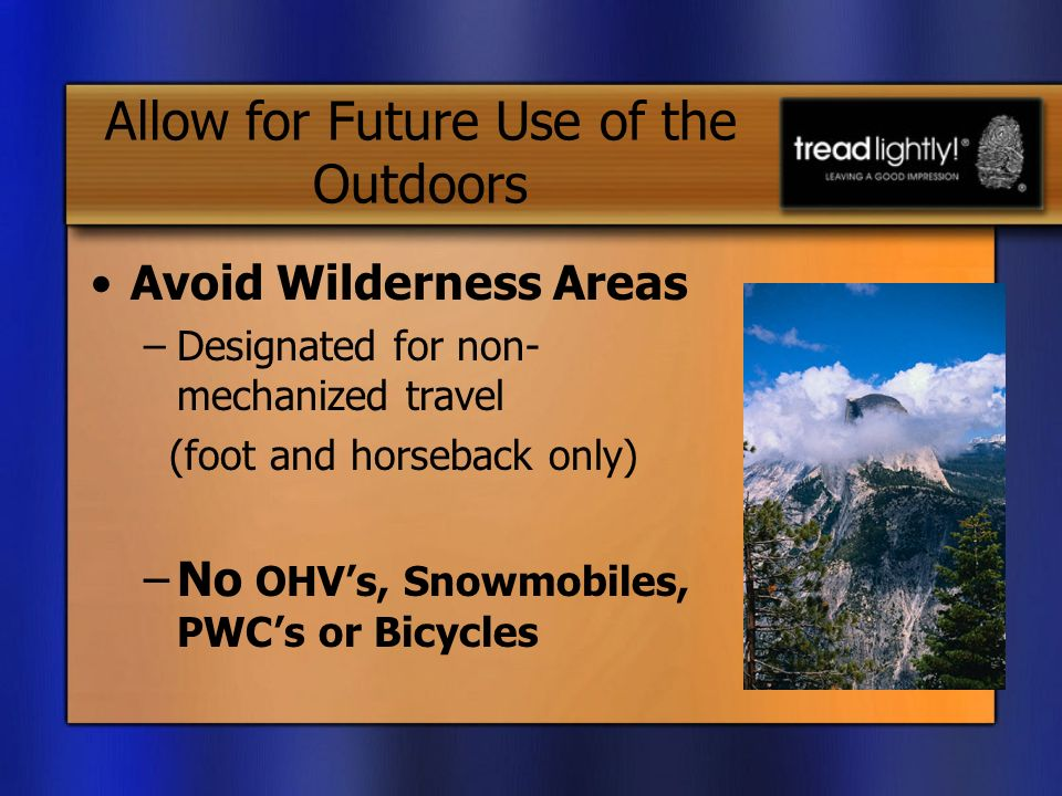 Allow for Future Use of the Outdoors Avoid Wilderness Areas –Designated for non- mechanized travel (foot and horseback only) –No OHVs, Snowmobiles, PWCs or Bicycles