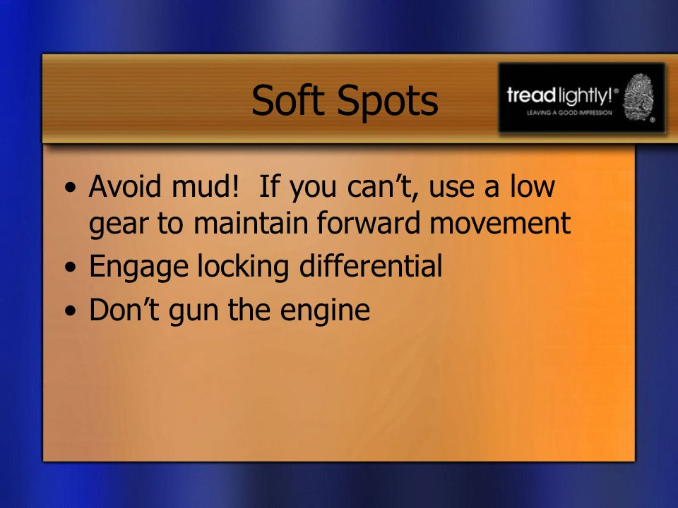 Soft Spots Avoid mud.