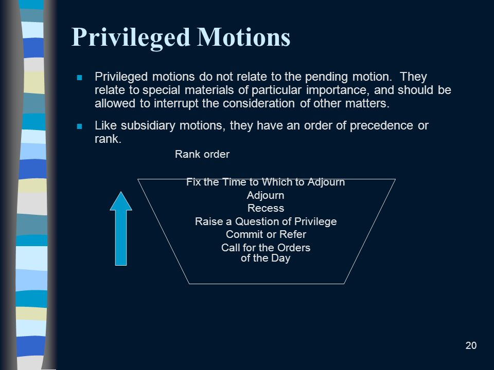 20 Privileged Motions n Privileged motions do not relate to the pending motion.