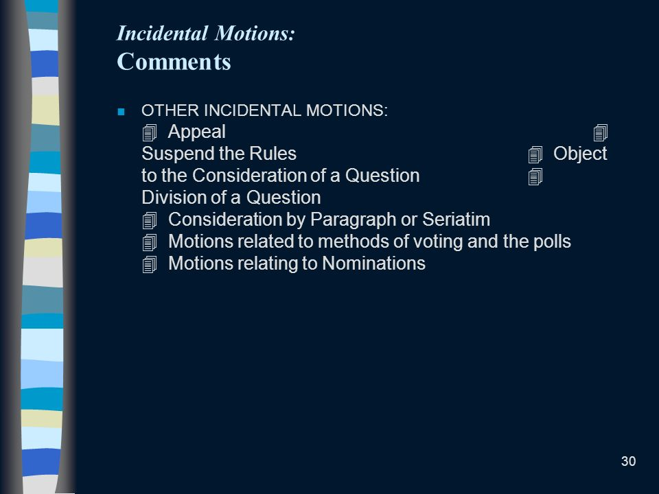 30 Incidental Motions: Comments n OTHER INCIDENTAL MOTIONS: Appeal Suspend the Rules Object to the Consideration of a Question Division of a Question