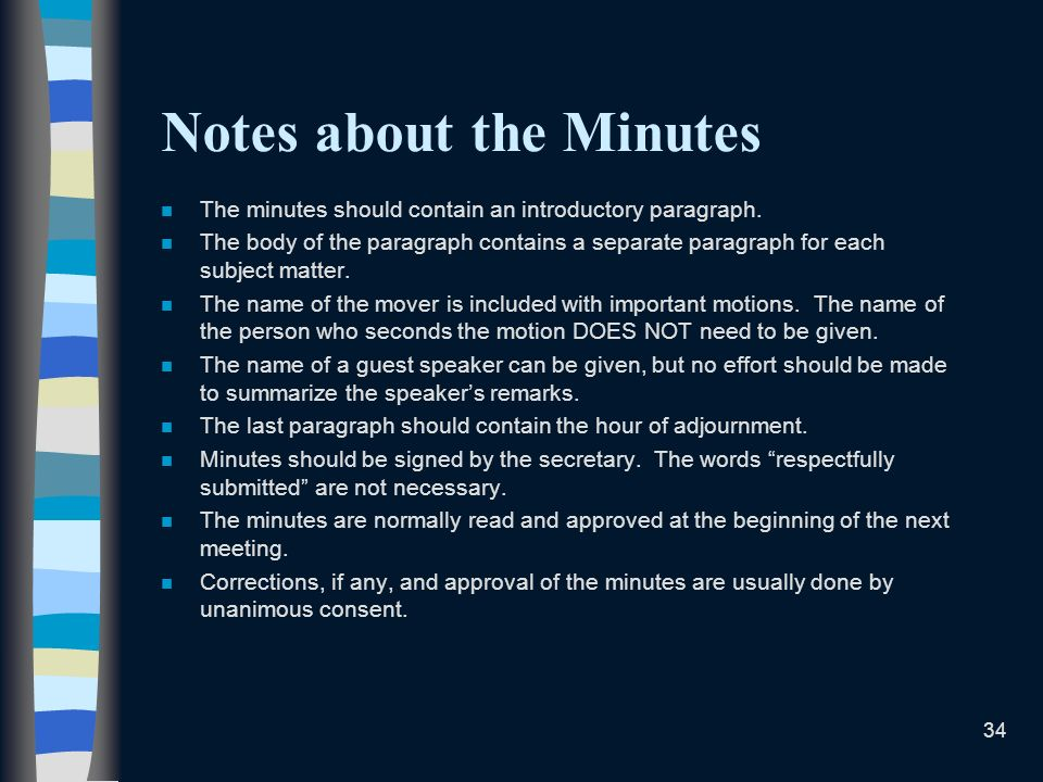 34 Notes about the Minutes n The minutes should contain an introductory paragraph. n The body of the paragraph contains a separate paragraph for each