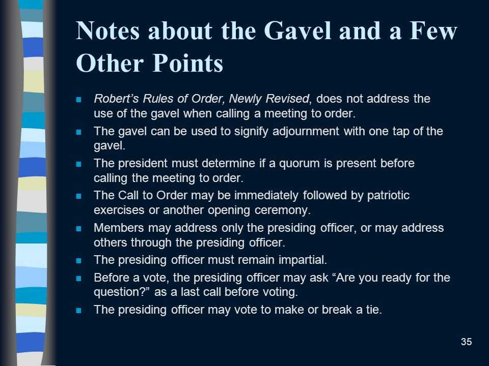 35 Notes about the Gavel and a Few Other Points n Roberts Rules of Order, Newly Revised, does not address the use of the gavel when calling a meeting