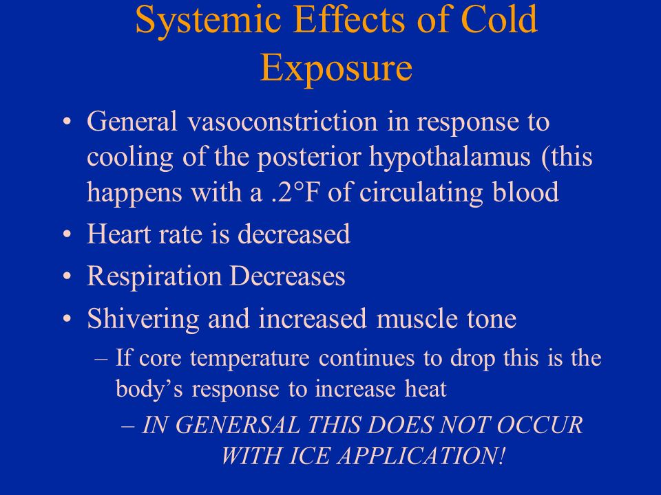Systemic Effects of Cold Exposure General vasoconstriction in response to cooling of the posterior hypothalamus (this happens with a.2°F of circulatin