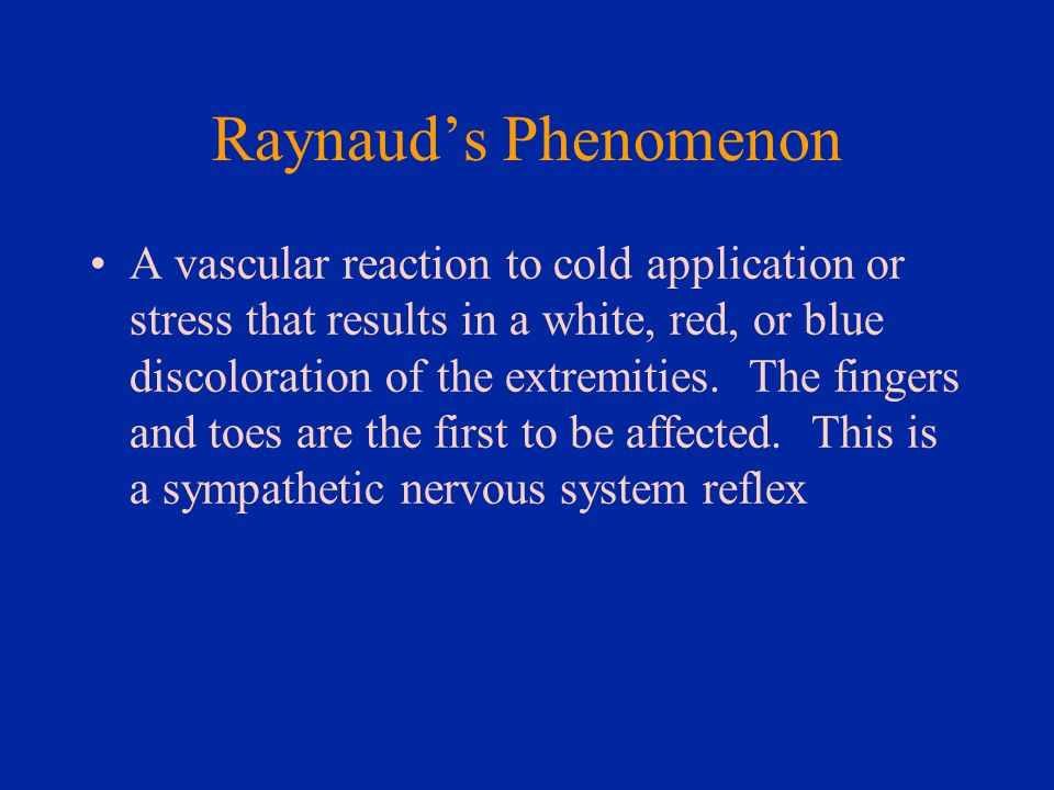 Raynauds Phenomenon A vascular reaction to cold application or stress that results in a white, red, or blue discoloration of the extremities. The fing