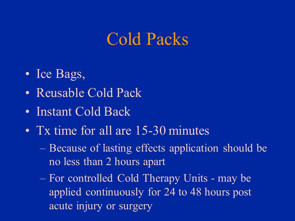 Cold Packs Ice Bags, Reusable Cold Pack Instant Cold Back Tx time for all are 15-30 minutes –Because of lasting effects application should be no less