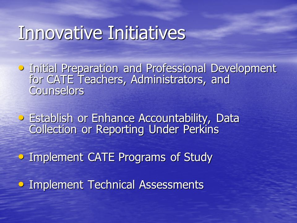 Innovative Initiatives Initial Preparation and Professional Development for CATE Teachers, Administrators, and Counselors Initial Preparation and Prof