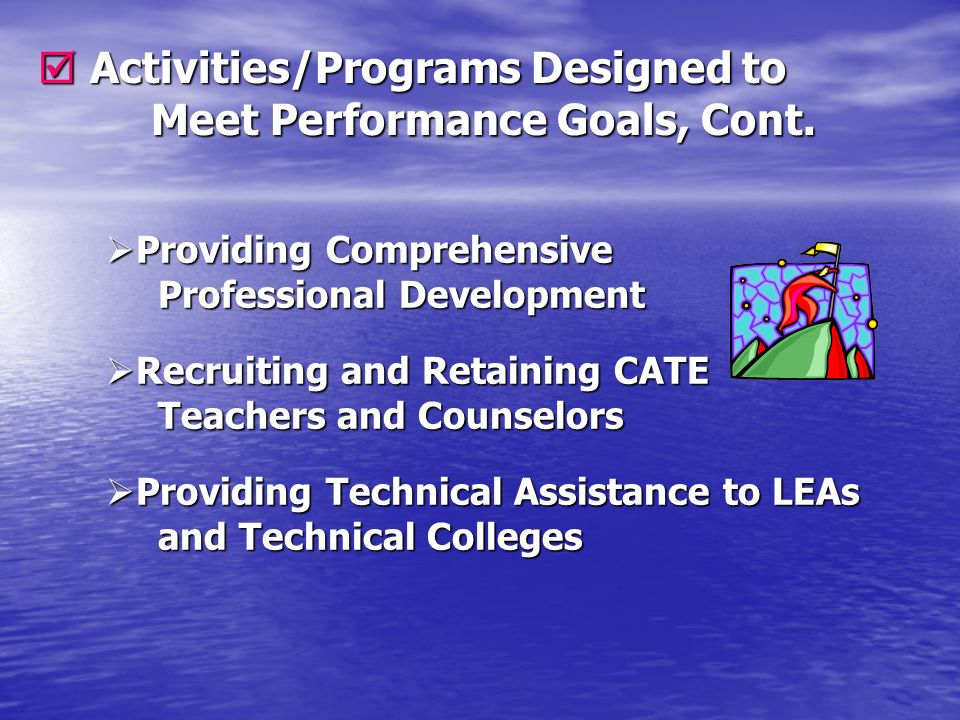 Activities/Programs Designed to Meet Performance Goals, Cont. Activities/Programs Designed to Meet Performance Goals, Cont. Providing Comprehensive Pr