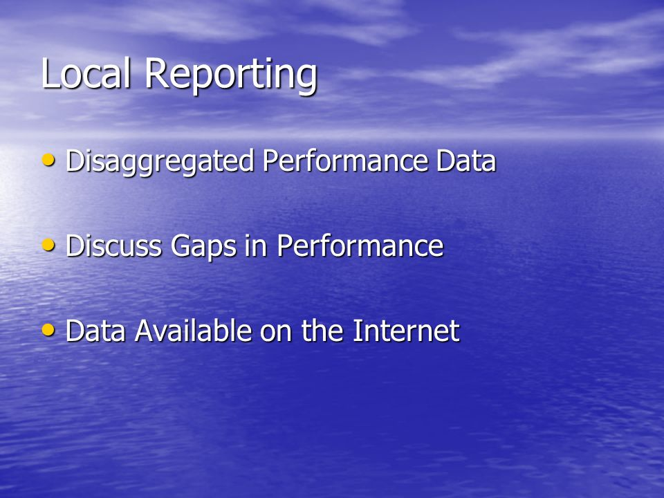 Local Reporting Disaggregated Performance Data Disaggregated Performance Data Discuss Gaps in Performance Discuss Gaps in Performance Data Available on the Internet Data Available on the Internet
