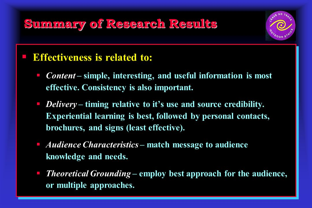 Summary of Research Results Effectiveness is related to: Content – simple, interesting, and useful information is most effective.