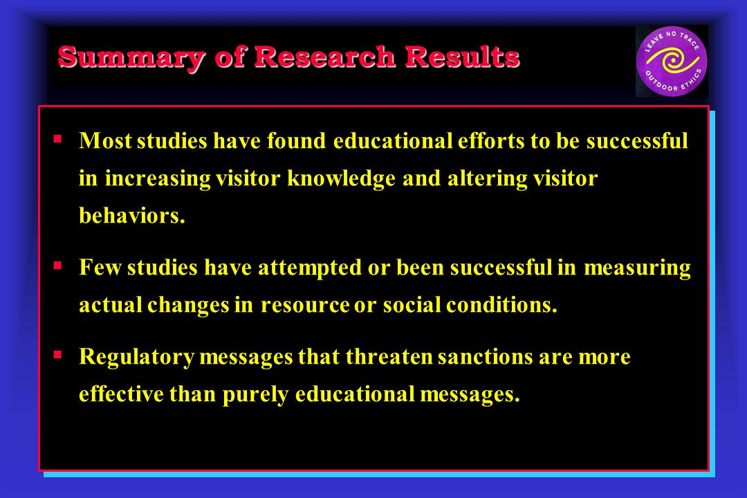 Summary of Research Results Most studies have found educational efforts to be successful in increasing visitor knowledge and altering visitor behaviors.