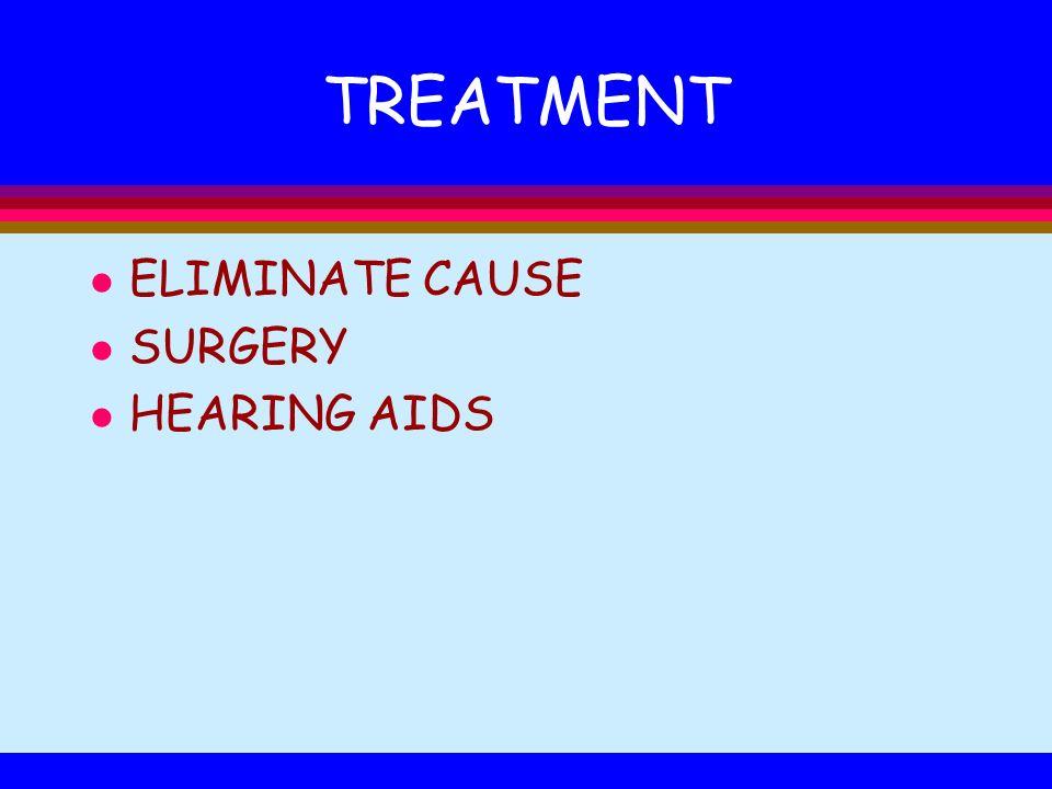 TREATMENT l ELIMINATE CAUSE l SURGERY l HEARING AIDS