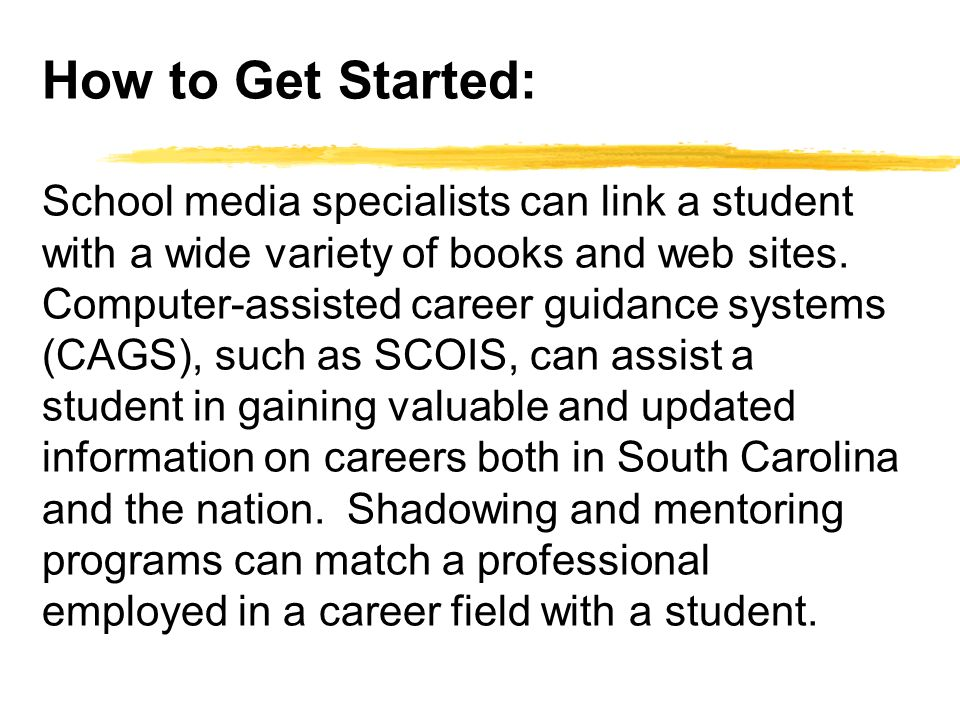 How to Get Started: School media specialists can link a student with a wide variety of books and web sites.