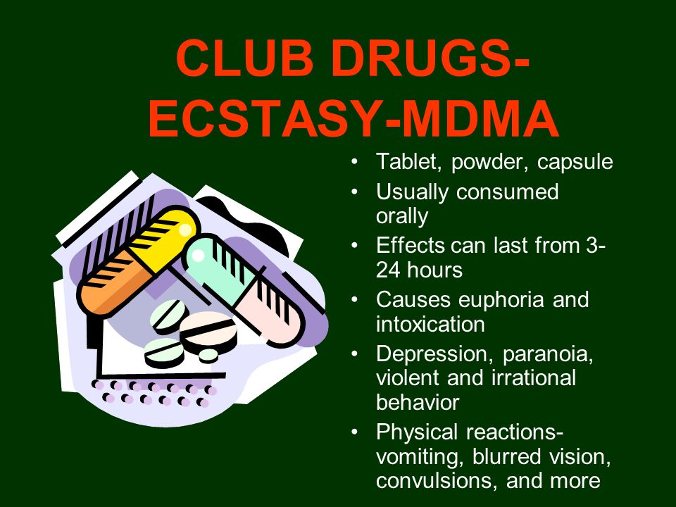 CLUB DRUGS- ECSTASY-MDMA Tablet, powder, capsule Usually consumed orally Effects can last from 3- 24 hours Causes euphoria and intoxication Depression