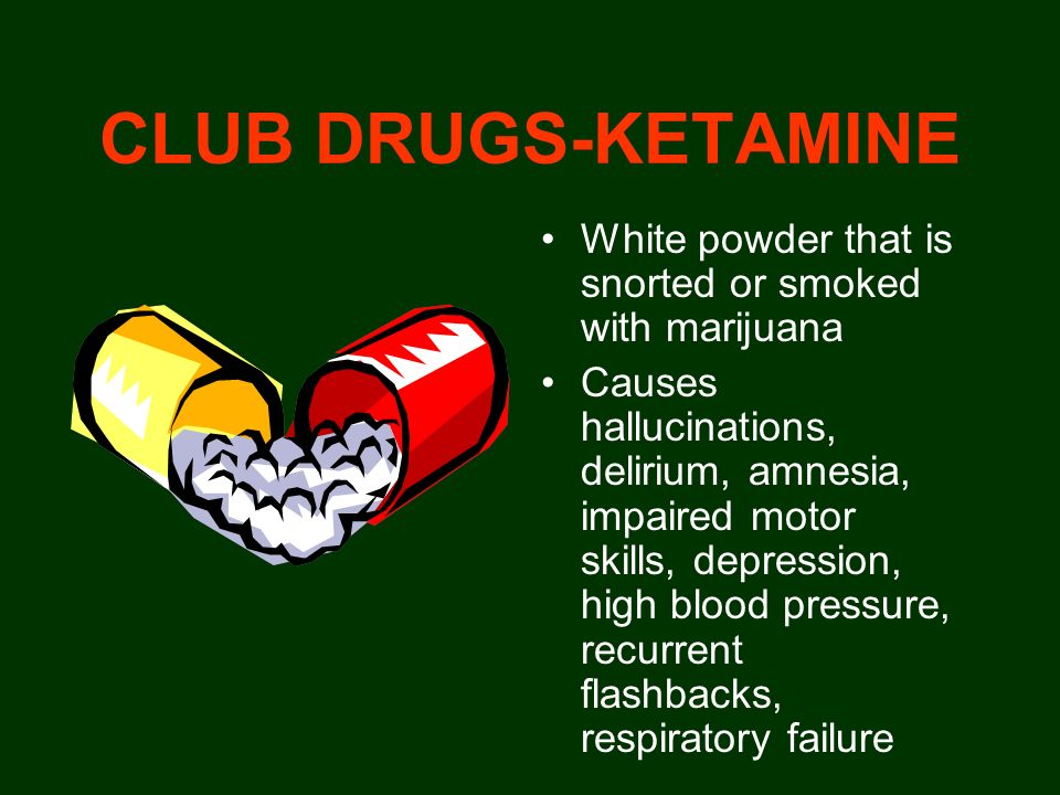CLUB DRUGS-KETAMINE White powder that is snorted or smoked with marijuana Causes hallucinations, delirium, amnesia, impaired motor skills, depression,