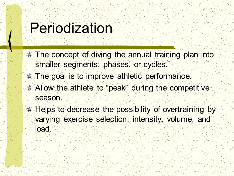 Periodization The concept of diving the annual training plan into smaller segments, phases, or cycles. The goal is to improve athletic performance. Al