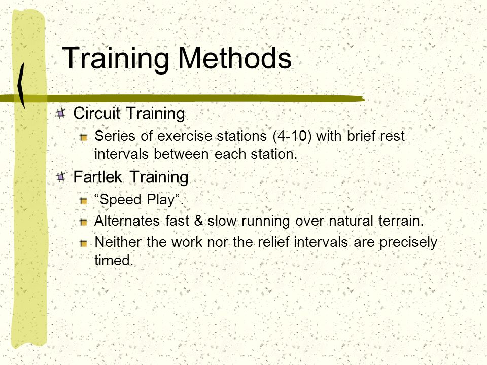 Training Methods Circuit Training Series of exercise stations (4-10) with brief rest intervals between each station. Fartlek Training Speed Play. Alte