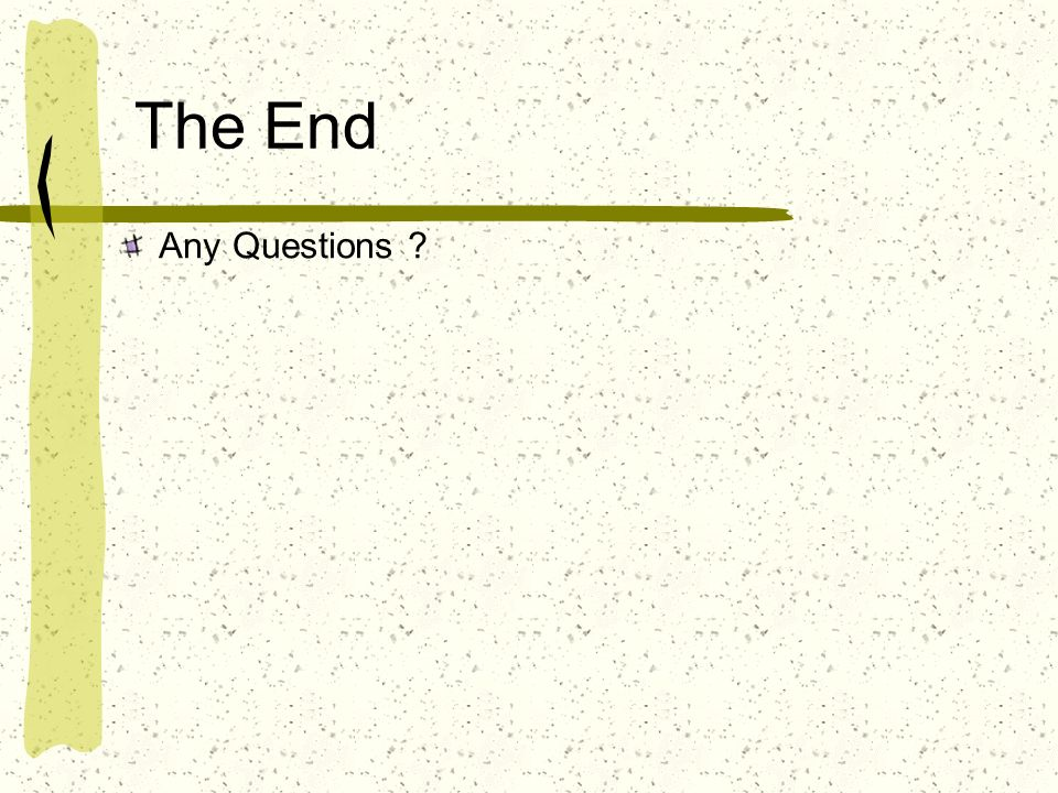 The End Any Questions ?