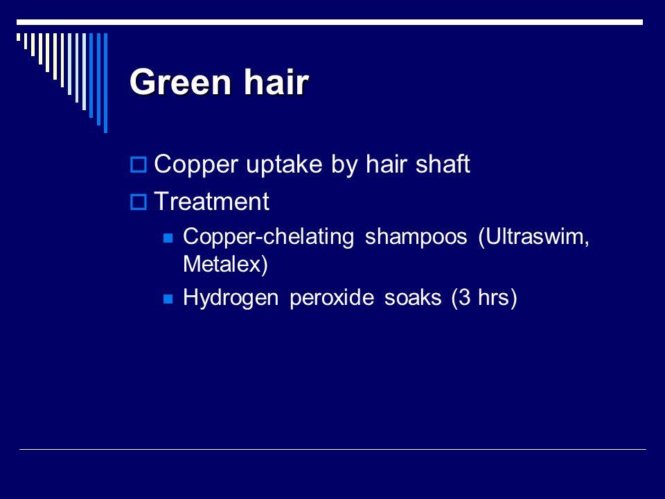 Green hair Copper uptake by hair shaft Treatment Copper-chelating shampoos (Ultraswim, Metalex) Hydrogen peroxide soaks (3 hrs)