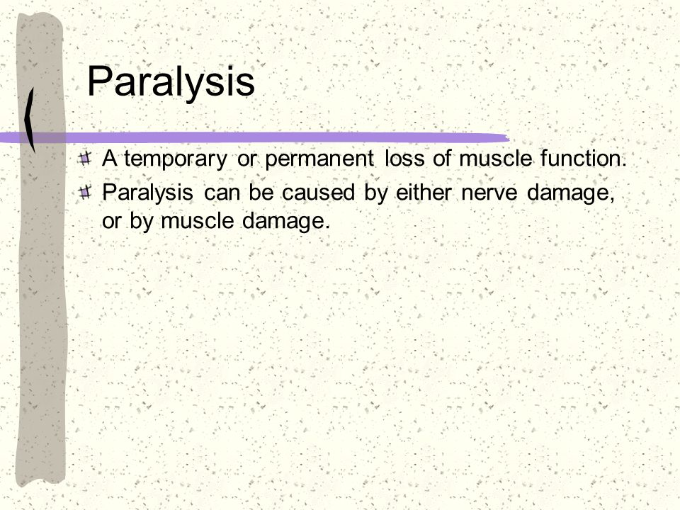 Paralysis A temporary or permanent loss of muscle function. Paralysis can be caused by either nerve damage, or by muscle damage.