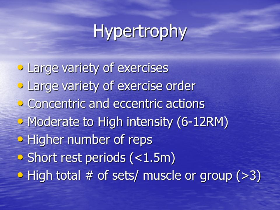 Hypertrophy Large variety of exercises Large variety of exercises Large variety of exercise order Large variety of exercise order Concentric and eccen