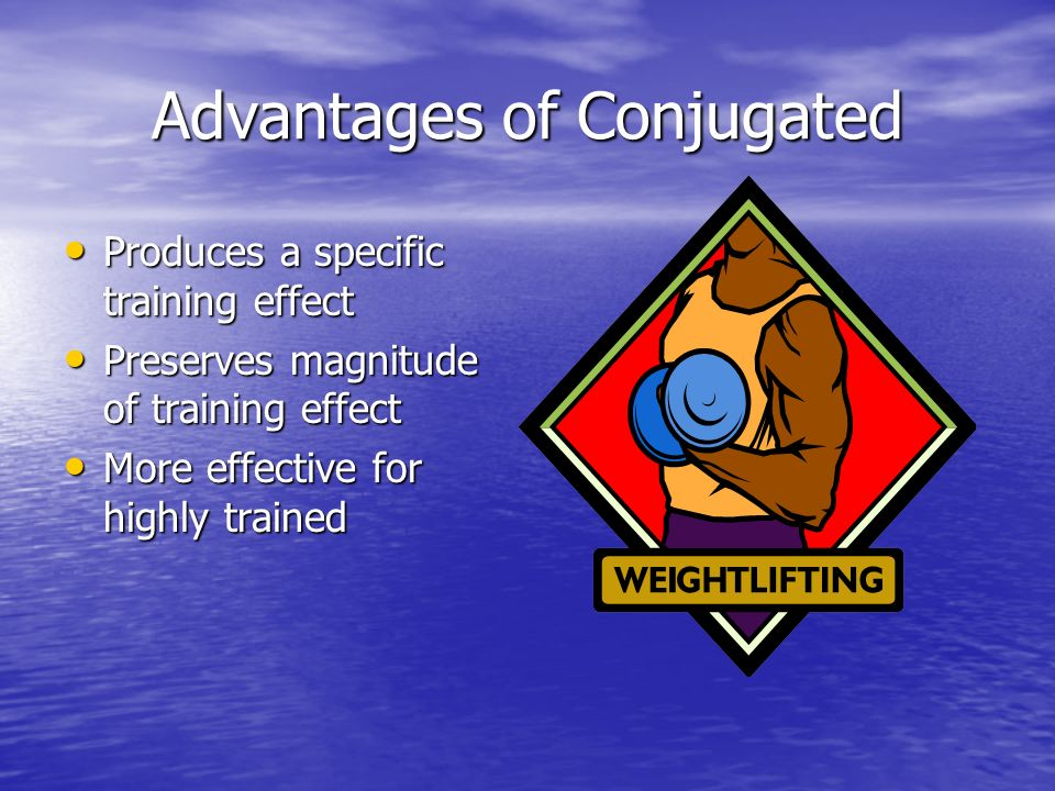 Advantages of Conjugated Produces a specific training effect Produces a specific training effect Preserves magnitude of training effect Preserves magn