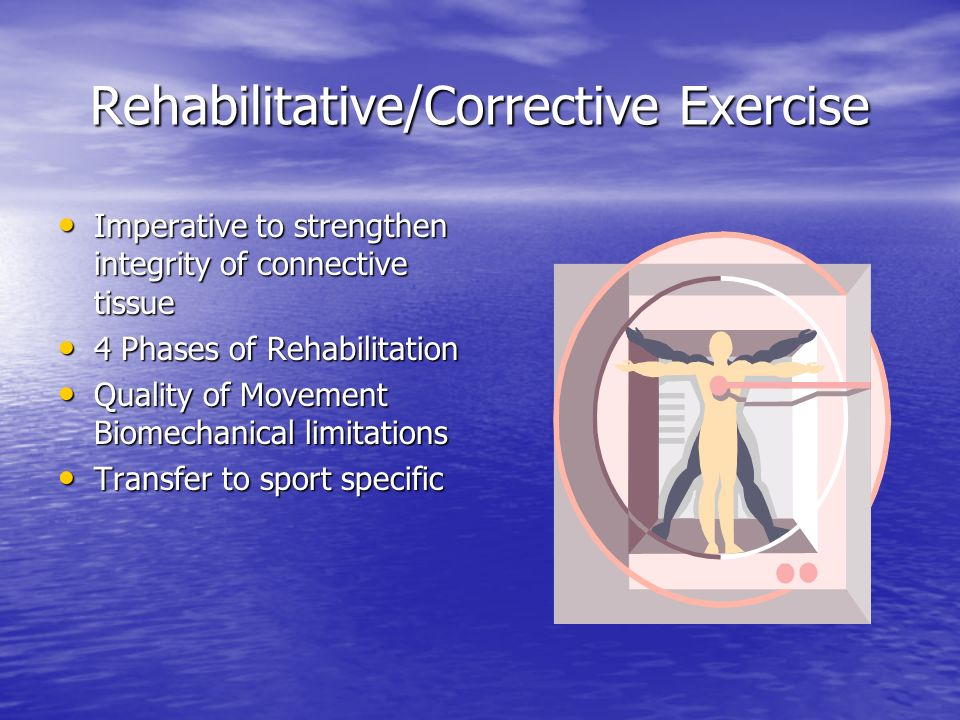 Rehabilitative/Corrective Exercise Imperative to strengthen integrity of connective tissue Imperative to strengthen integrity of connective tissue 4 P
