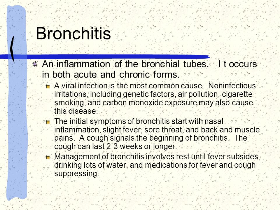 Bronchitis An inflammation of the bronchial tubes. I t occurs in both acute and chronic forms. A viral infection is the most common cause. Noninfectio