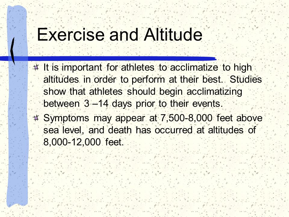 Exercise and Altitude It is important for athletes to acclimatize to high altitudes in order to perform at their best. Studies show that athletes shou