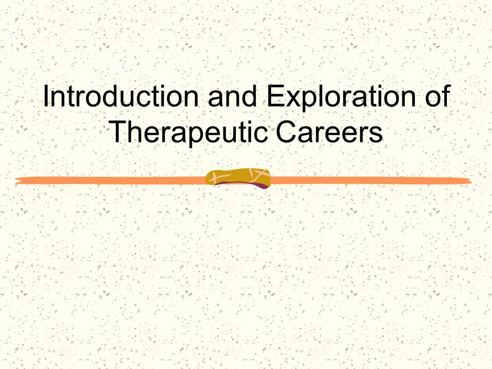 Introduction and Exploration of Therapeutic Careers