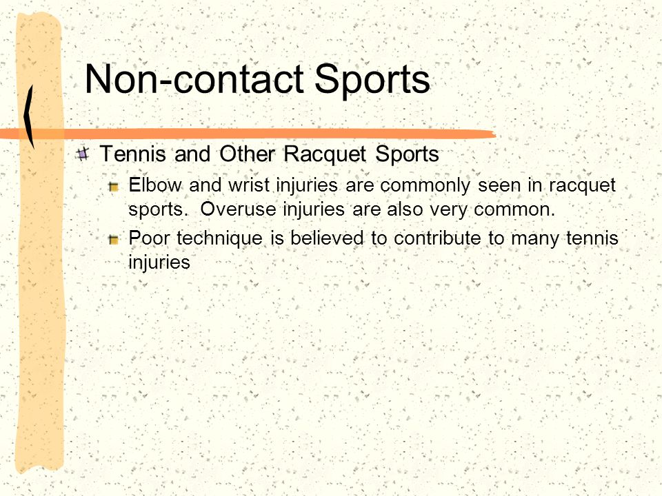 Non-contact Sports Tennis and Other Racquet Sports Elbow and wrist injuries are commonly seen in racquet sports.