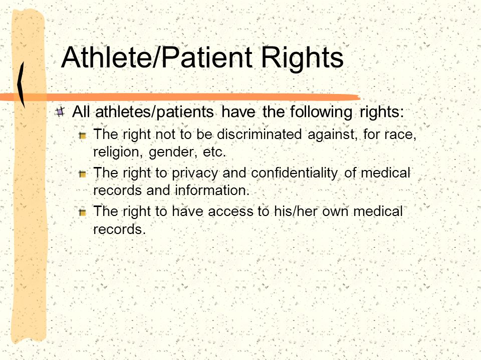 Athlete/Patient Rights All athletes/patients have the following rights: The right not to be discriminated against, for race, religion, gender, etc.