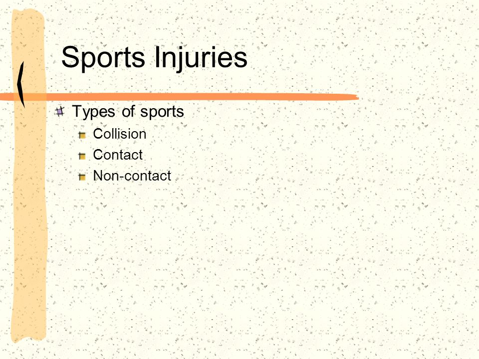Sports Injuries Types of sports Collision Contact Non-contact