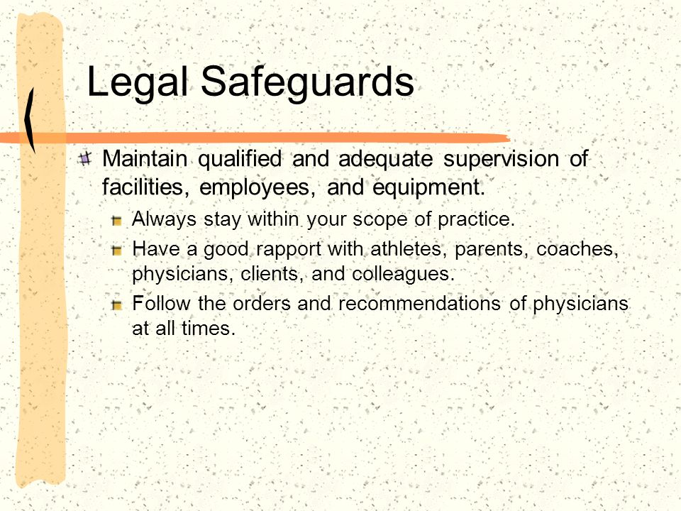 Legal Safeguards Maintain qualified and adequate supervision of facilities, employees, and equipment.