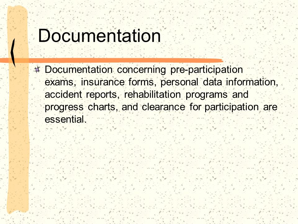 Documentation Documentation concerning pre-participation exams, insurance forms, personal data information, accident reports, rehabilitation programs