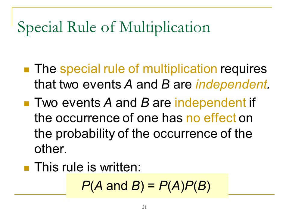 21 Special Rule of Multiplication The special rule of multiplication requires that two events A and B are independent. Two events A and B are independ
