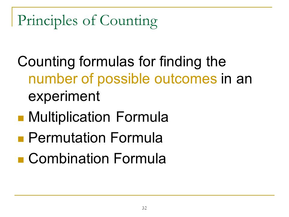 32 Principles of Counting Counting formulas for finding the number of possible outcomes in an experiment Multiplication Formula Permutation Formula Co
