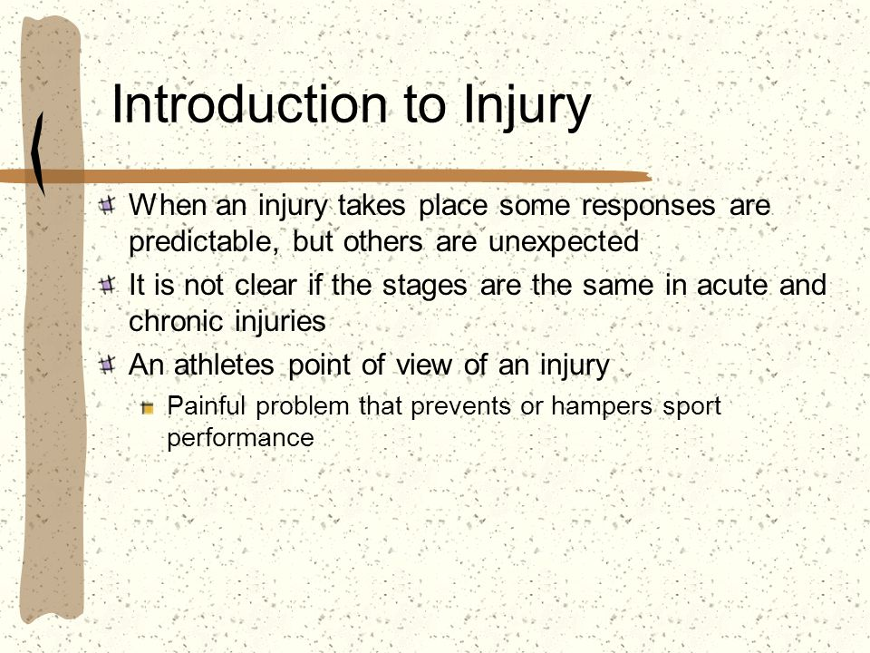 Introduction to Injury When an injury takes place some responses are predictable, but others are unexpected It is not clear if the stages are the same