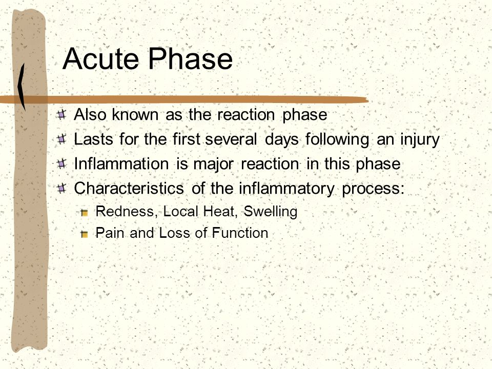 Acute Phase Also known as the reaction phase Lasts for the first several days following an injury Inflammation is major reaction in this phase Charact