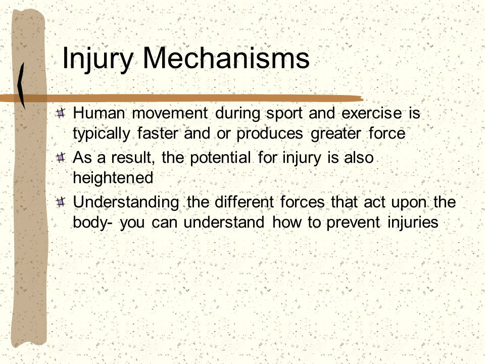 Injury Mechanisms Human movement during sport and exercise is typically faster and or produces greater force As a result, the potential for injury is