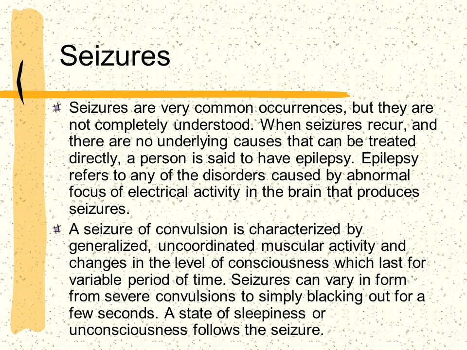 Seizures Seizures are very common occurrences, but they are not completely understood. When seizures recur, and there are no underlying causes that ca