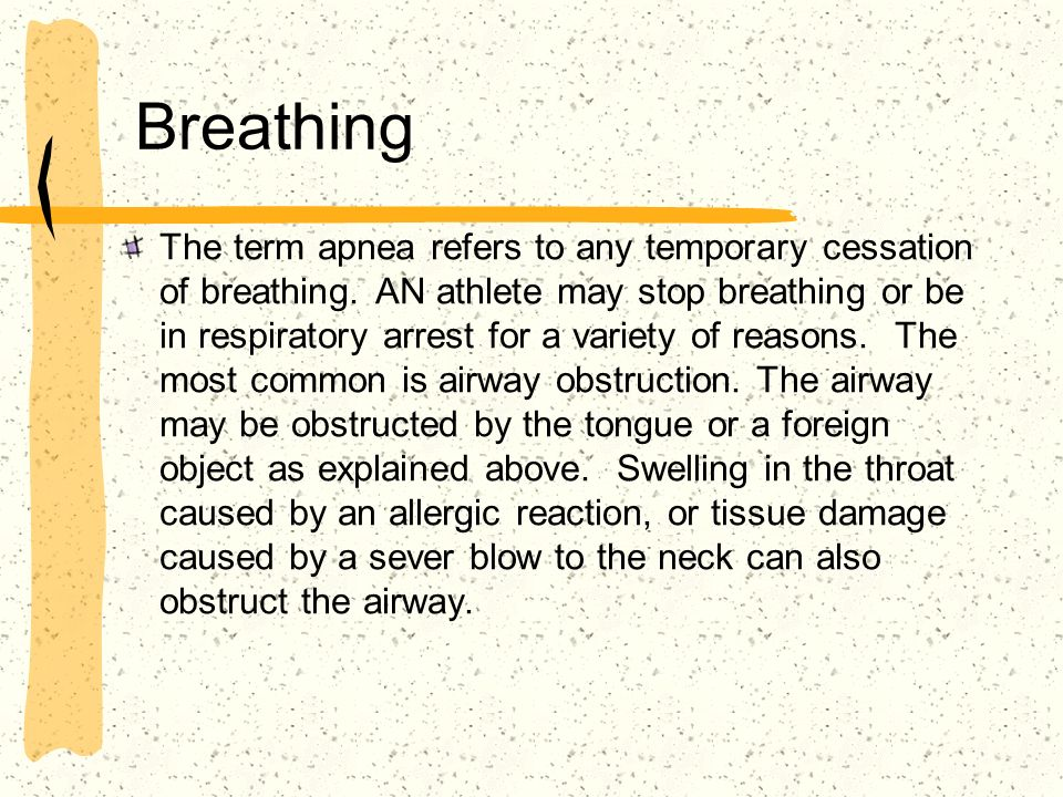 Breathing The term apnea refers to any temporary cessation of breathing. AN athlete may stop breathing or be in respiratory arrest for a variety of re