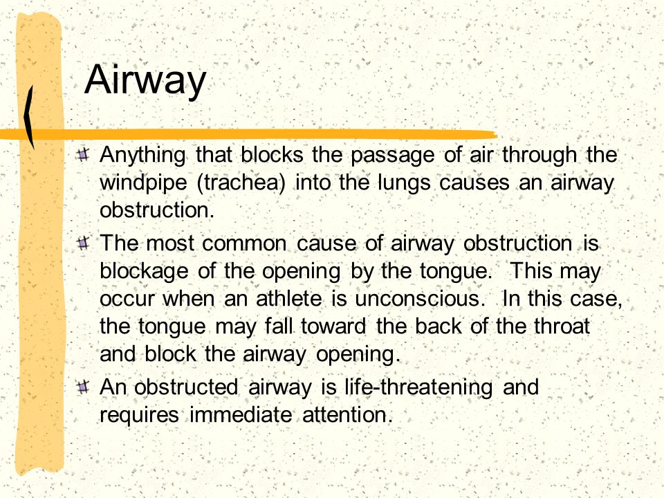 Airway Anything that blocks the passage of air through the windpipe (trachea) into the lungs causes an airway obstruction. The most common cause of ai