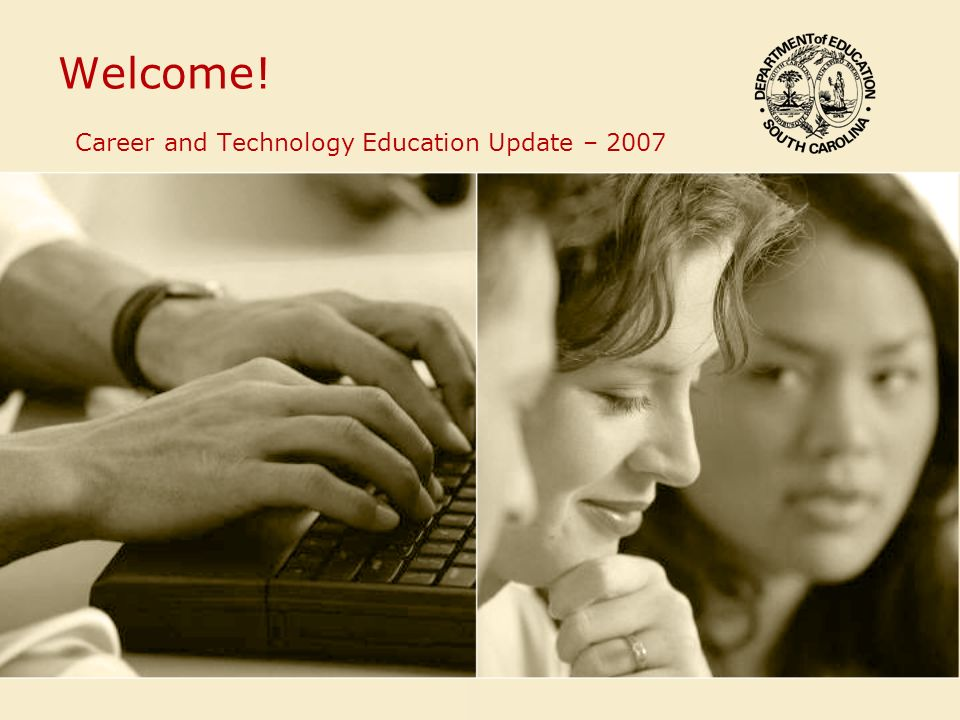 Welcome! Career and Technology Education Update – 2007