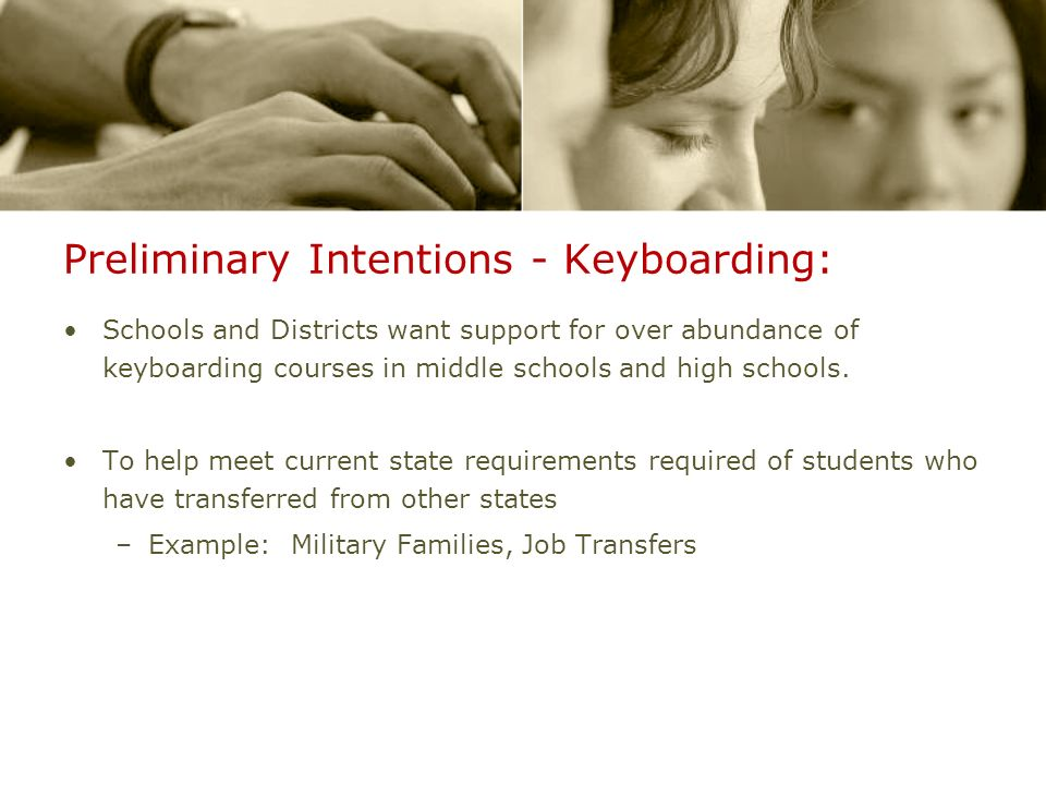 Preliminary Intentions - Keyboarding: Schools and Districts want support for over abundance of keyboarding courses in middle schools and high schools.